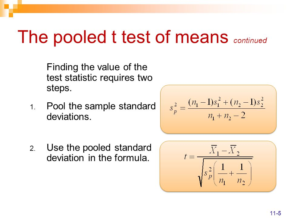 The pooled t test of means continued Finding the value of the test statistic requires two steps.