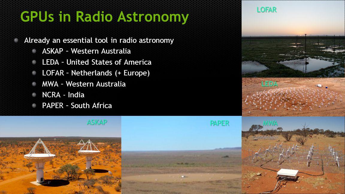 12 GPUs in Radio Astronomy Already an essential tool in radio astronomy ASKAP – Western Australia LEDA – United States of America LOFAR – Netherlands
