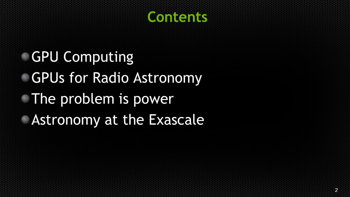 2 Contents GPU Computing GPUs for Radio Astronomy The problem is power Astronomy at the Exascale