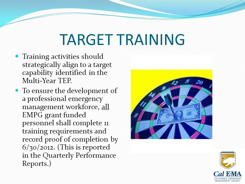 TARGET TRAINING Training activities should strategically align to a target capability identified in the Multi-Year TEP.