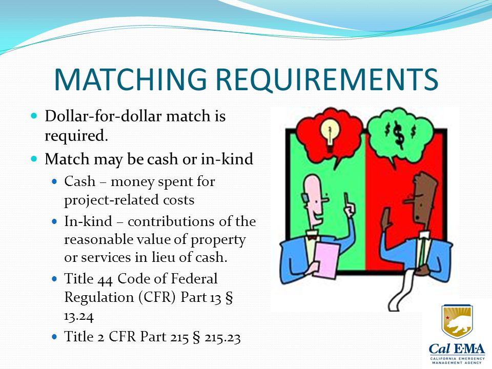 MATCHING REQUIREMENTS Dollar-for-dollar match is required.