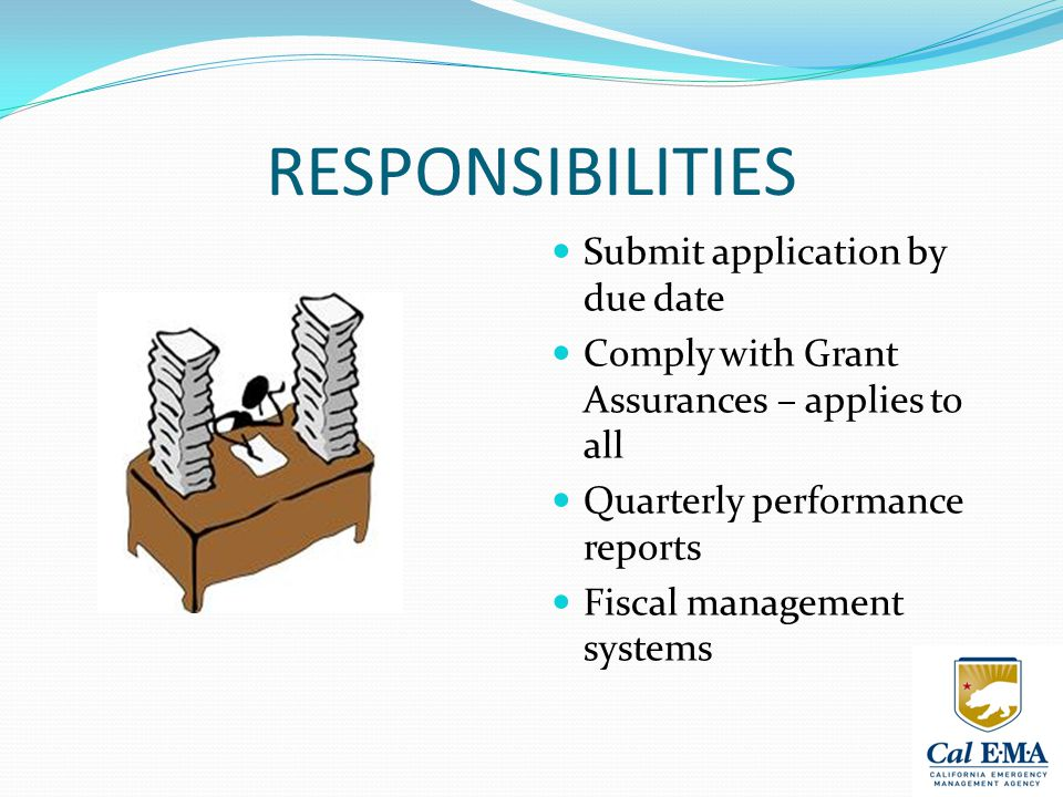 RESPONSIBILITIES (continued) All changes must be submitted and approved PRIOR to incurring any expenses Remit unexpended funds Maintain property, programmatic and financial records in accordance with requirements Comply with audit requirements