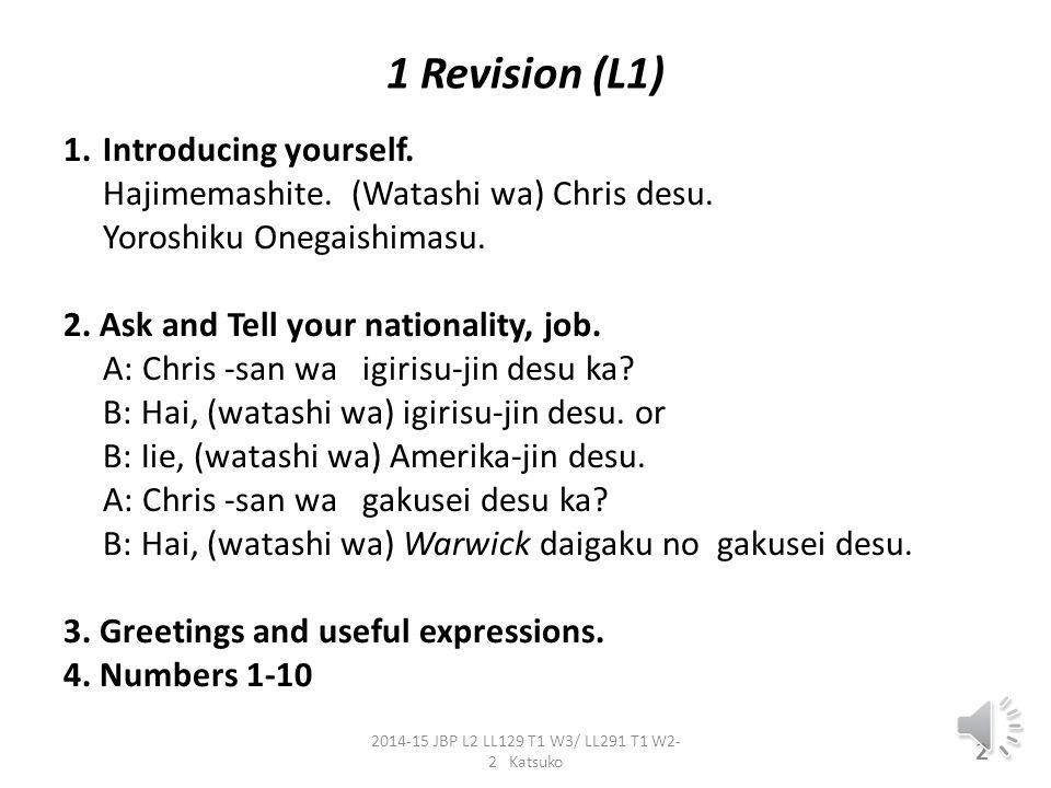 1 Revision (L1) 1.Introducing yourself.Hajimemashite.