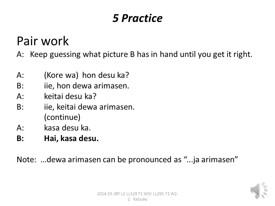 5 Practice Pair work A: Keep guessing what picture B has in hand until you get it right.