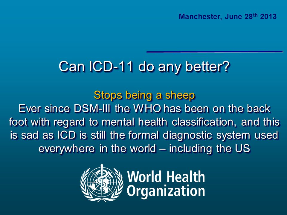 Can ICD-11 do any better? Stops being a sheep Ever since DSM-III the WHO has been on the back foot with regard to mental health classification, and th