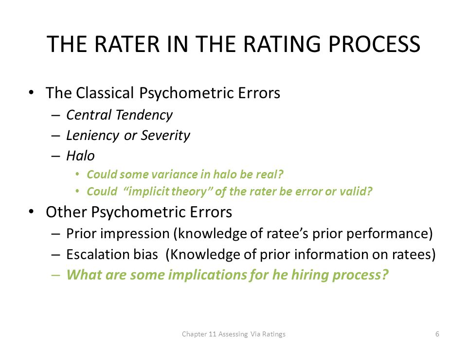 THE RATER IN THE RATING PROCESS The Classical Psychometric Errors – Central Tendency – Leniency or Severity – Halo Could some variance in halo be real.