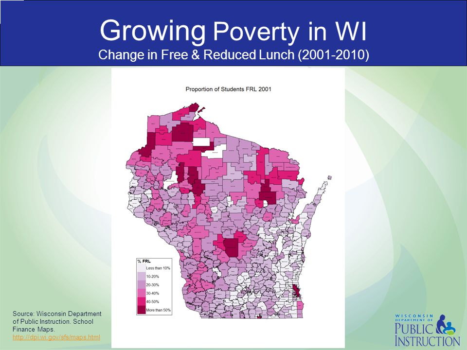 Growing Poverty in WI Change in Free & Reduced Lunch (2001-2010) Source: Wisconsin Department of Public Instruction. School Finance Maps. http://dpi.w