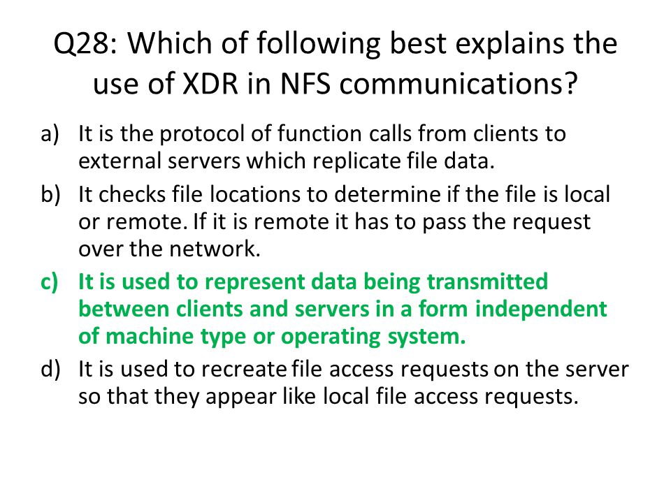 Q28: Which of following best explains the use of XDR in NFS communications? a)It is the protocol of function calls from clients to external servers wh