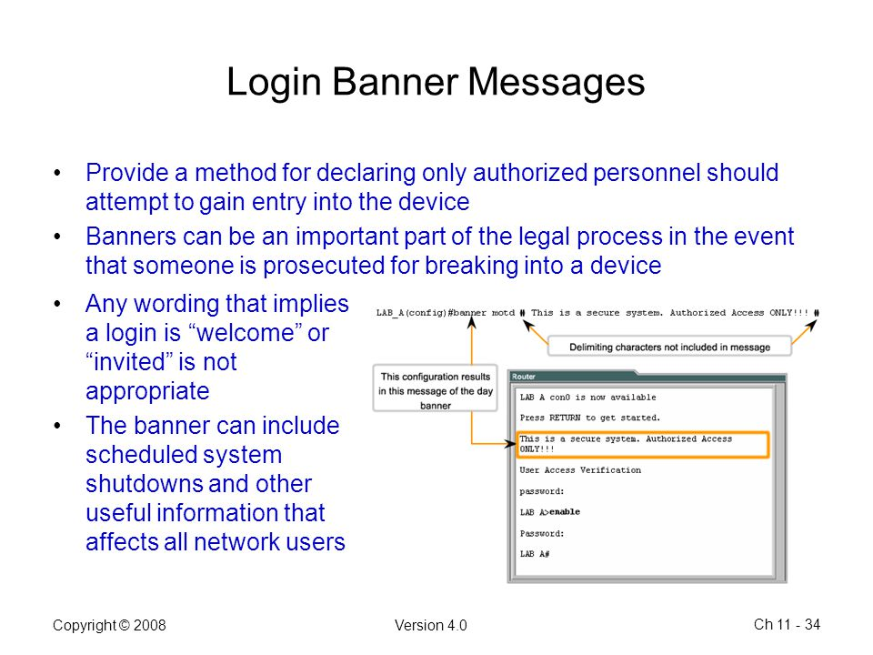 Copyright © 2008Version 4.0 Ch 11 - 34 Login Banner Messages Provide a method for declaring only authorized personnel should attempt to gain entry int