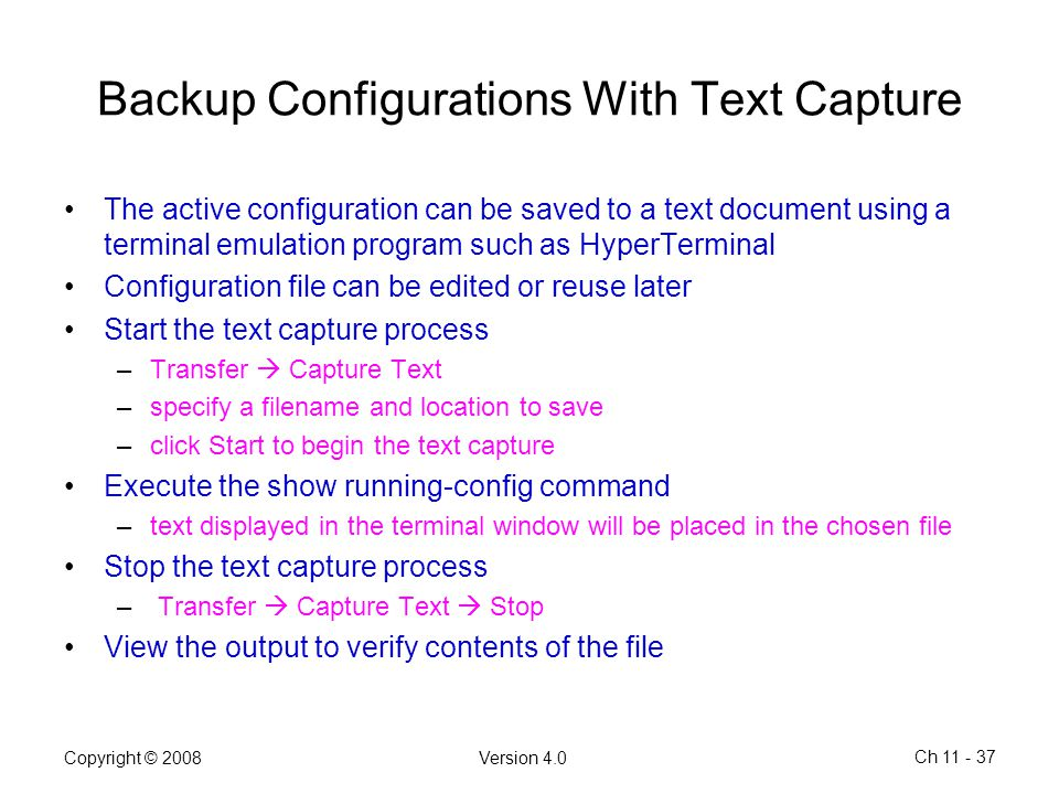 Copyright © 2008Version 4.0 Ch 11 - 37 Backup Configurations With Text Capture The active configuration can be saved to a text document using a termin