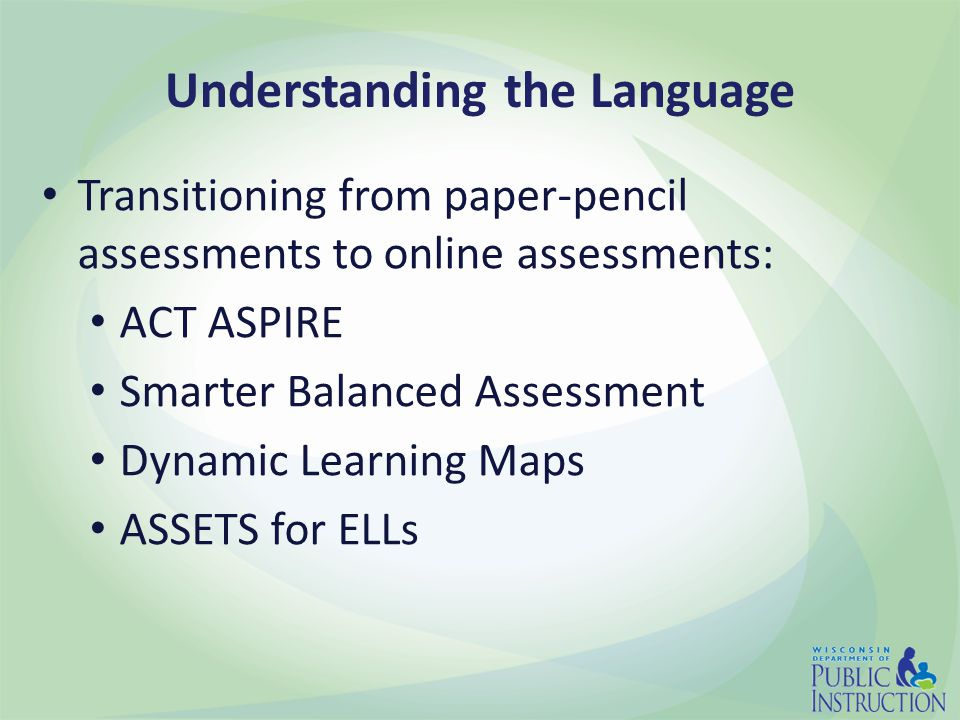 Transitioning from paper-pencil assessments to online assessments: ACT ASPIRE Smarter Balanced Assessment Dynamic Learning Maps ASSETS for ELLs