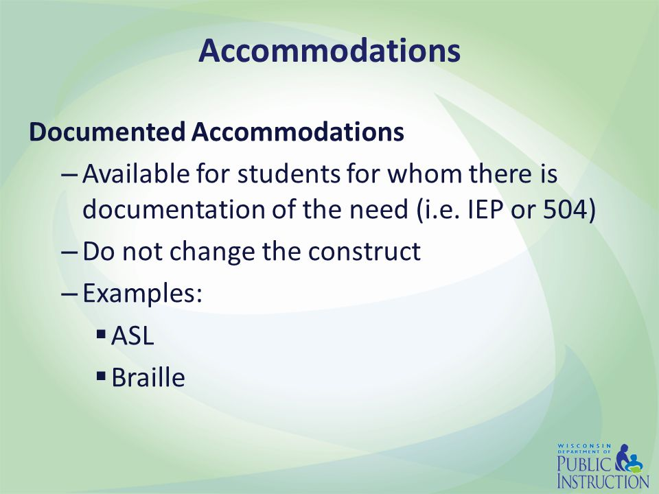Accommodations Documented Accommodations – Available for students for whom there is documentation of the need (i.e. IEP or 504) – Do not change the co