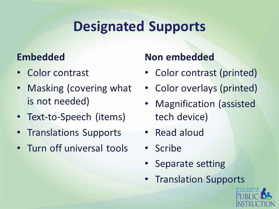 Designated Supports Embedded Color contrast Masking (covering what is not needed) Text-to-Speech (items) Translations Supports Turn off universal tool