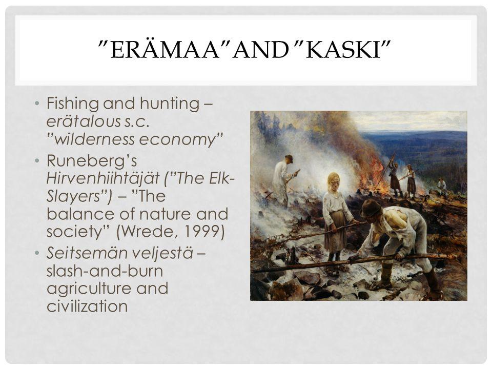 """""""ERÄMAA""""AND """"KASKI"""" Fishing and hunting – erätalous s.c. """"wilderness economy"""" Runeberg's Hirvenhiihtäjät (""""The Elk- Slayers"""") – """"The balance of nature"""