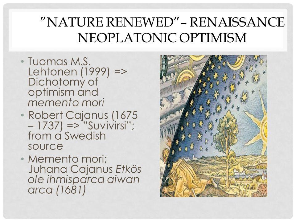 NATURE RENEWED – RENAISSANCE NEOPLATONIC OPTIMISM Tuomas M.S.