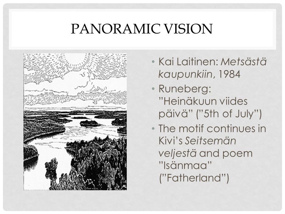 PANORAMIC VISION Kai Laitinen: Metsästä kaupunkiin, 1984 Runeberg: Heinäkuun viides päivä ( 5th of July ) The motif continues in Kivi's Seitsemän veljestä and poem Isänmaa ( Fatherland )