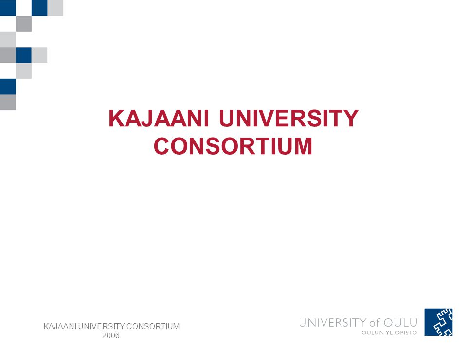 KAJAANI UNIVERSITY CONSORTIUM 2006 22 REGIONAL MULTISCIENCE POST- GRADUATE SCHOOL ─Network of doctoral students in Kainuu and Ylä-Savo regions: 84 members ─Most of them coming from working life Consortia Universities: (OY, JY, JoY, KY, LaY) 84 % Other Universities: (HY, TuY, TaY, TaiK) 16 % University of: