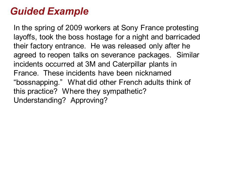 Guided Example In the spring of 2009 workers at Sony France protesting layoffs, took the boss hostage for a night and barricaded their factory entrance.