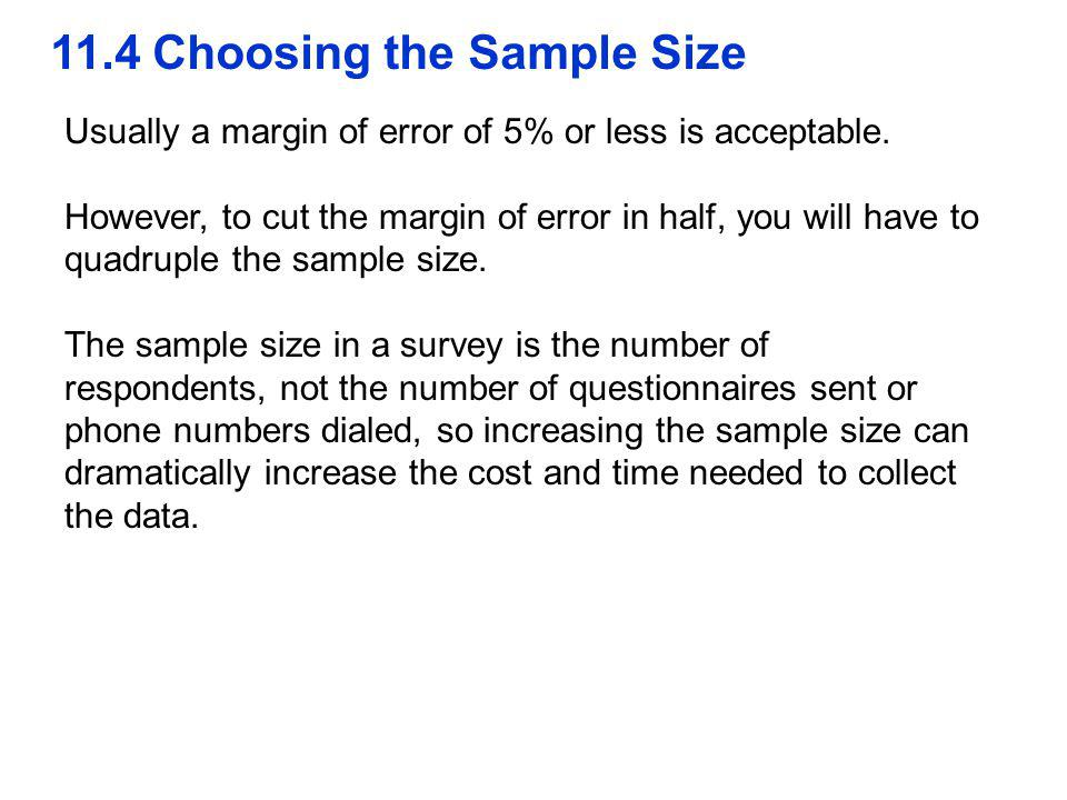 11.4 Choosing the Sample Size Usually a margin of error of 5% or less is acceptable.