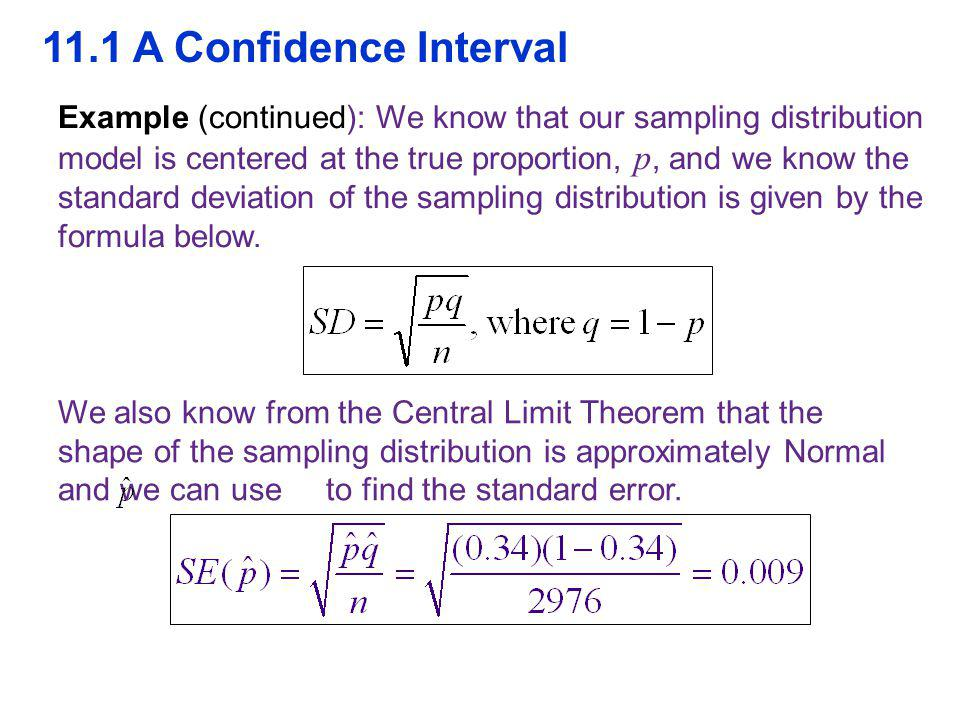 11.1 A Confidence Interval Example (continued): We know that our sampling distribution model is centered at the true proportion, p, and we know the standard deviation of the sampling distribution is given by the formula below.