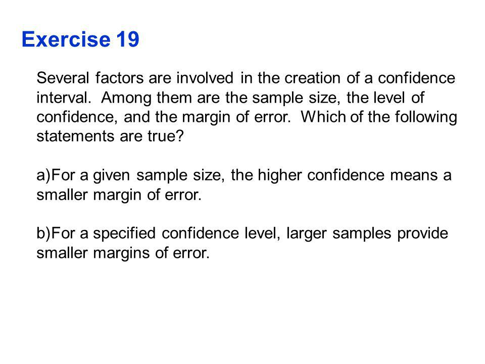 Exercise 19 Several factors are involved in the creation of a confidence interval.