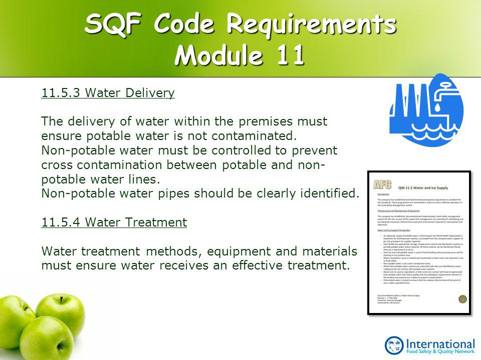 SQF Code Requirements Module 11 11.5.3 Water Delivery The delivery of water within the premises must ensure potable water is not contaminated. Non-pot