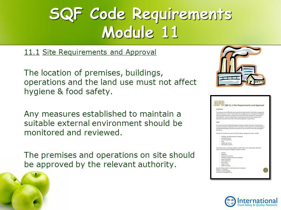 SQF Code Requirements Module 11 11.1 Site Requirements and Approval The location of premises, buildings, operations and the land use must not affect h