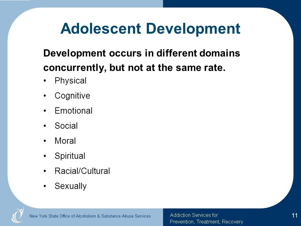 Adolescent Development Development occurs in different domains concurrently, but not at the same rate.