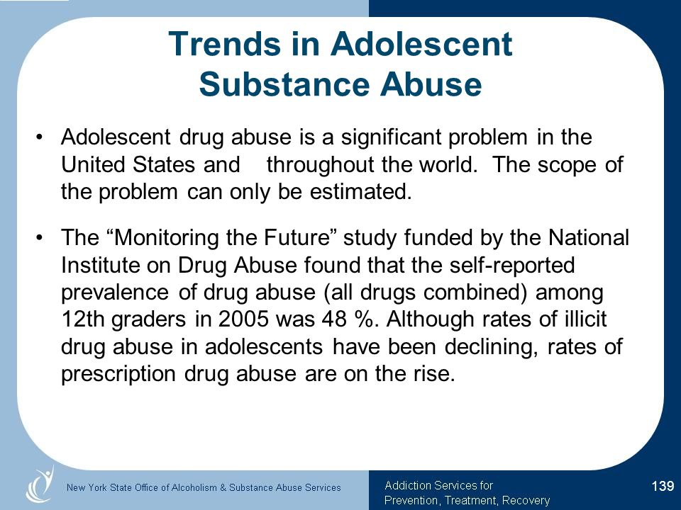 Trends in Adolescent Substance Abuse Adolescent drug abuse is a significant problem in the United States and throughout the world.