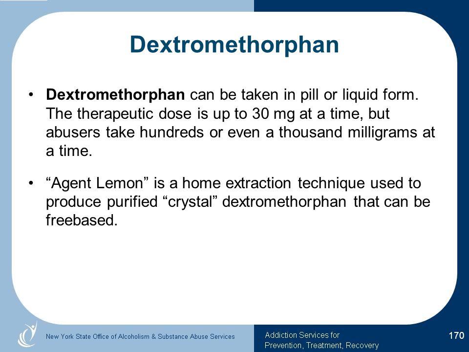 Dextromethorphan Dextromethorphan can be taken in pill or liquid form.