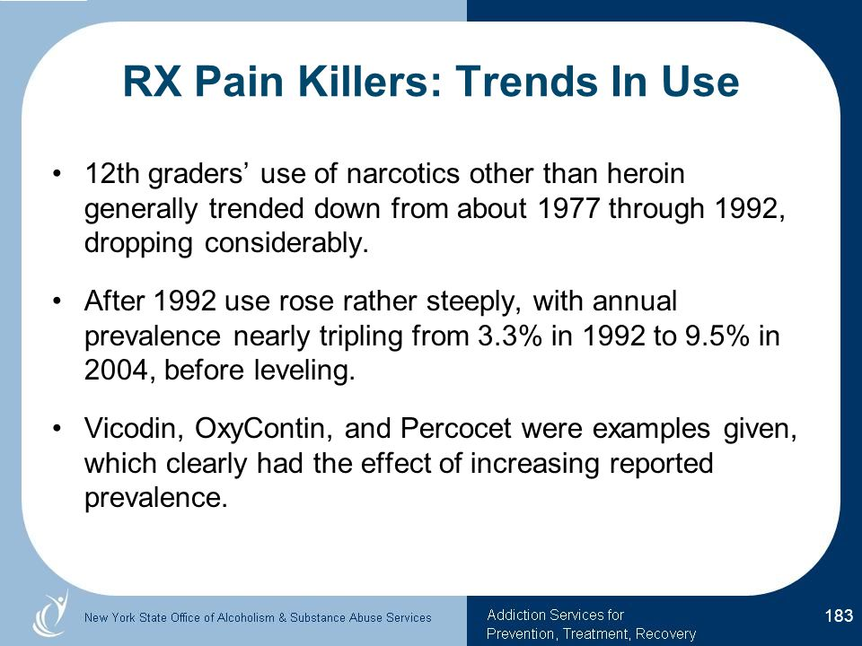 RX Pain Killers: Trends In Use 12th graders' use of narcotics other than heroin generally trended down from about 1977 through 1992, dropping considerably.