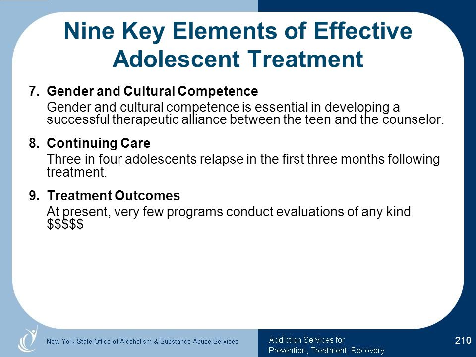 Nine Key Elements of Effective Adolescent Treatment 7.Gender and Cultural Competence Gender and cultural competence is essential in developing a successful therapeutic alliance between the teen and the counselor.