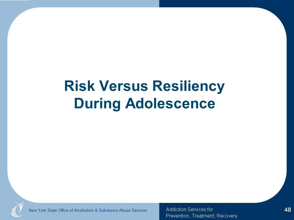 Risk Versus Resiliency During Adolescence 48