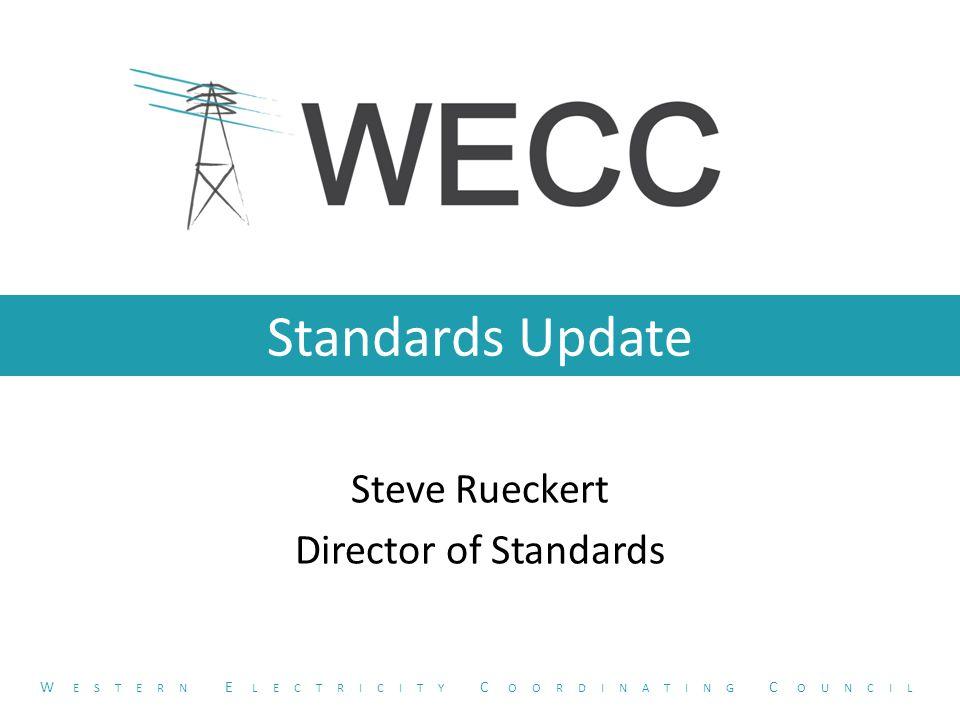 Standards Update Steve Rueckert Director of Standards W ESTERN E LECTRICITY C OORDINATING C OUNCIL