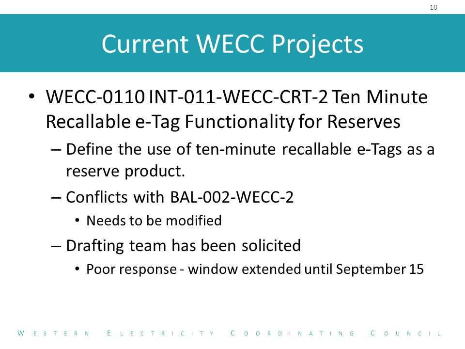 Current WECC Projects WECC-0110 INT-011-WECC-CRT-2 Ten Minute Recallable e-Tag Functionality for Reserves – Define the use of ten-minute recallable e-