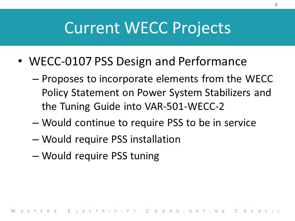 Current WECC Projects WECC-0108 Modification of INT-021-WECC- CRT-1.3 – WIT Checkout Confirmation – Process for scheduling and checkout between BAs needs to be clarified – Will serve as the primary means for confirmation for NET Scheduled Interchange and NET Actual Interchange – Drafting team has been solicited Poor response - window extended until September 15 9 W ESTERN E LECTRICITY C OORDINATING C OUNCIL