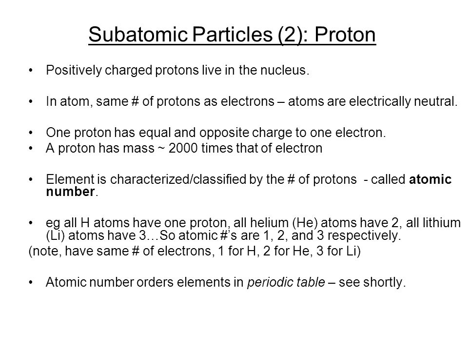Subatomic Particles (2): Proton Positively charged protons live in the nucleus.