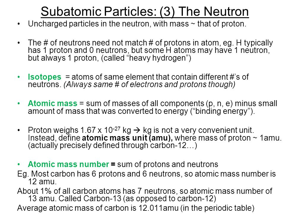 Subatomic Particles: (3) The Neutron Uncharged particles in the neutron, with mass ~ that of proton.