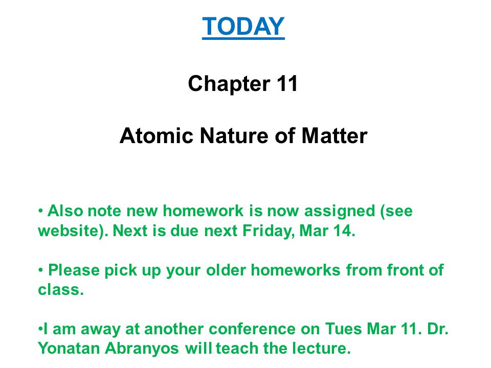 TODAY Chapter 11 Atomic Nature of Matter Also note new homework is now assigned (see website).