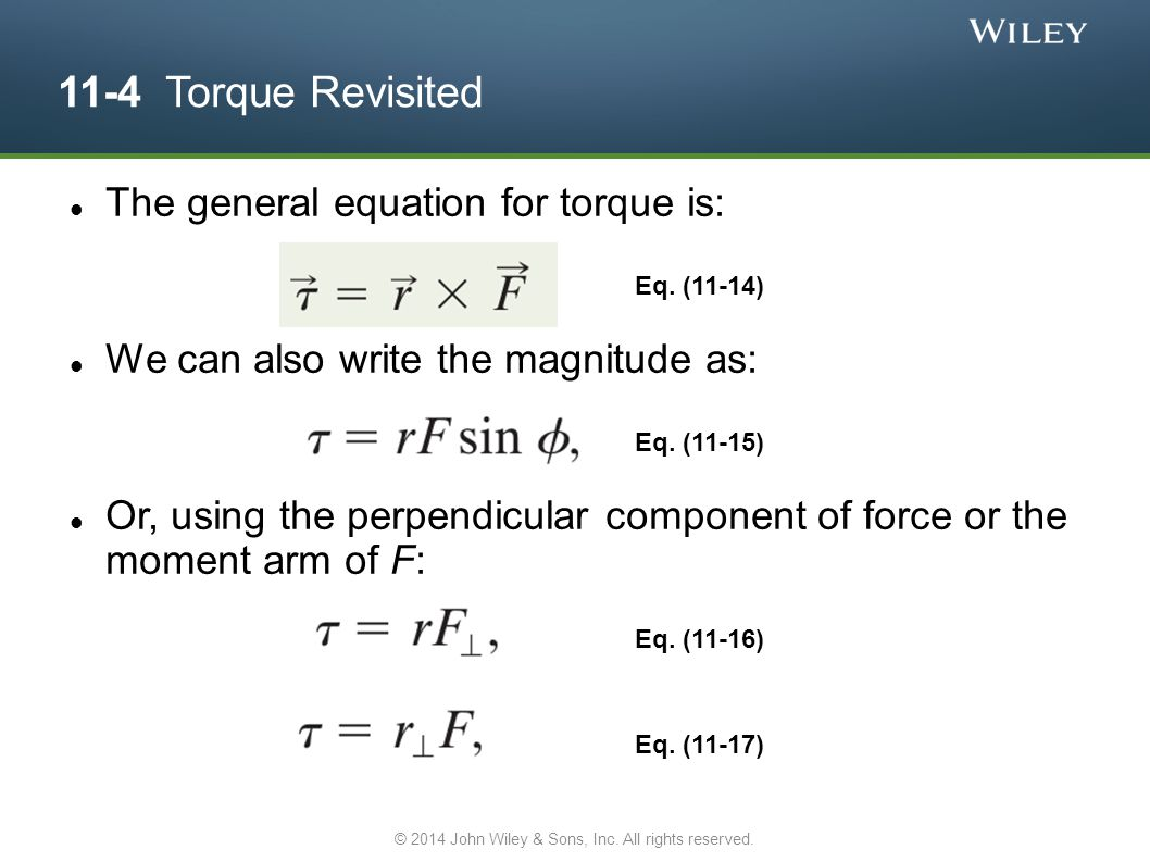 11-4 Torque Revisited The general equation for torque is: We can also write the magnitude as: Or, using the perpendicular component of force or the mo