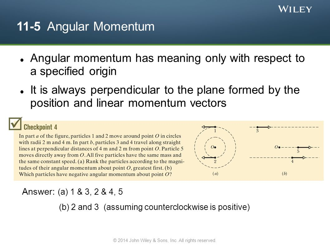 11-5 Angular Momentum Angular momentum has meaning only with respect to a specified origin It is always perpendicular to the plane formed by the posit
