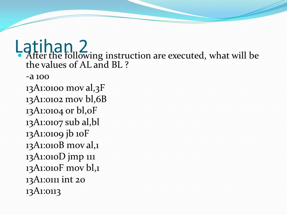 Latihan 2 After the following instruction are executed, what will be the values of AL and BL .