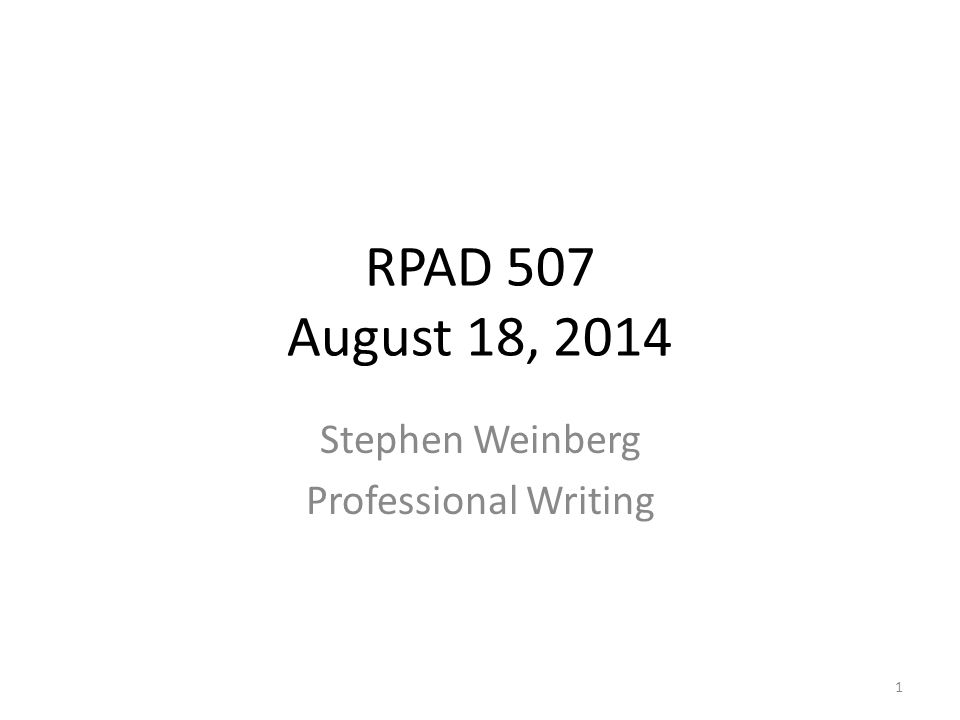 RPAD 507 August 18, 2014 Stephen Weinberg Professional Writing 1