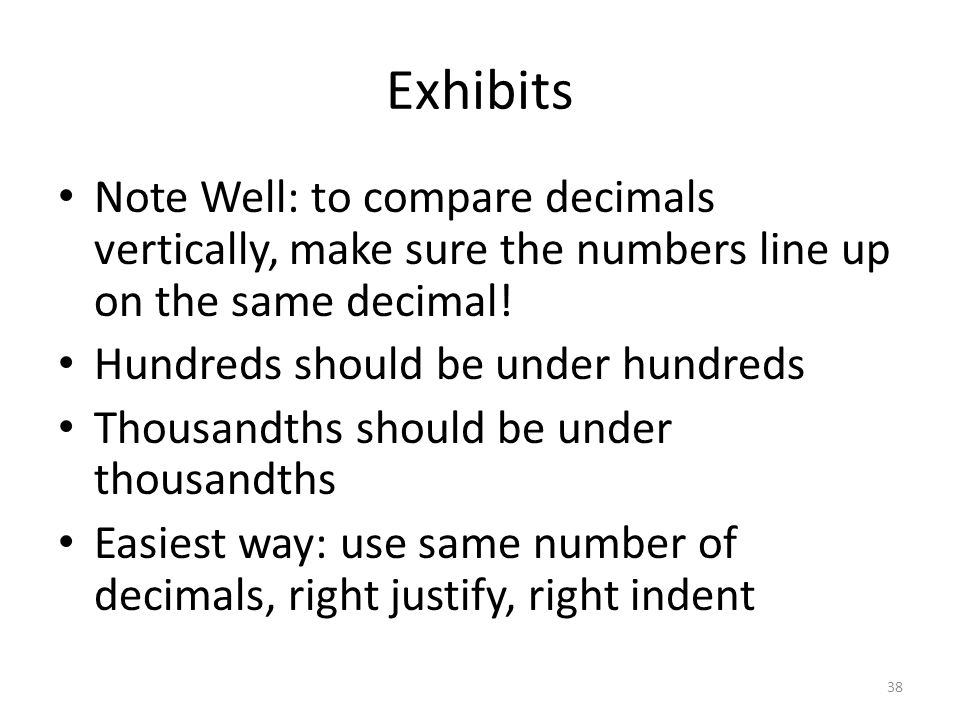Exhibits Note Well: to compare decimals vertically, make sure the numbers line up on the same decimal.