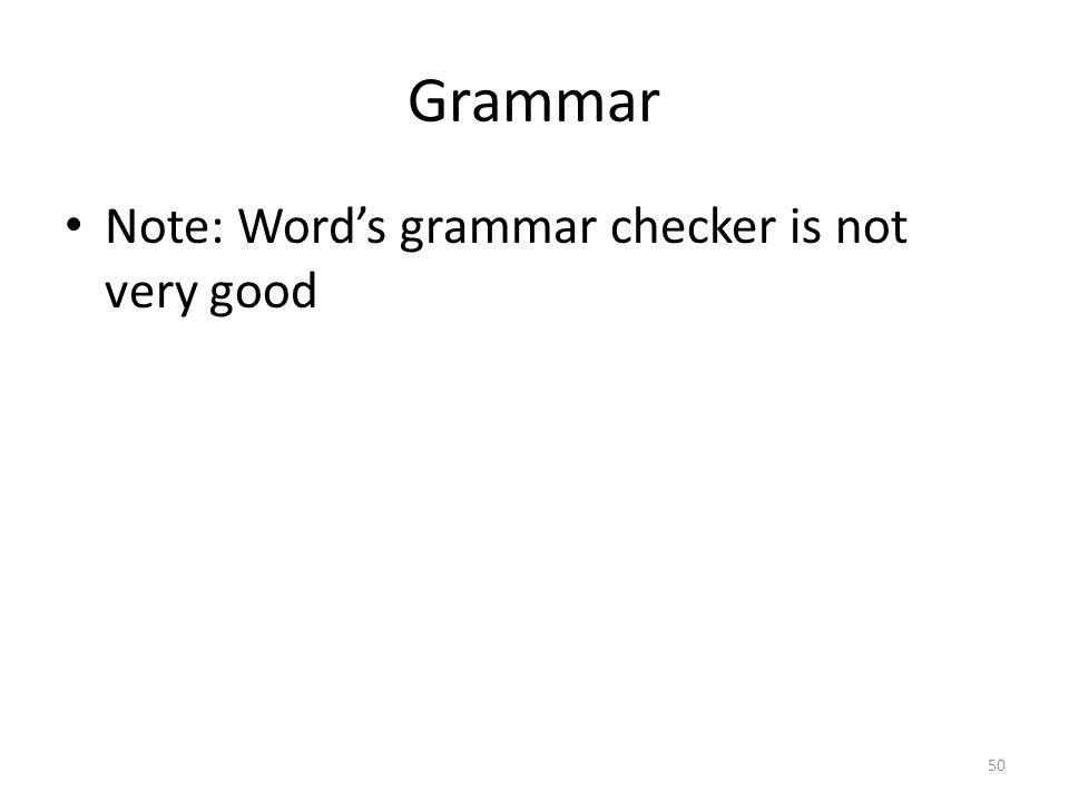 Grammar Note: Word's grammar checker is not very good 50