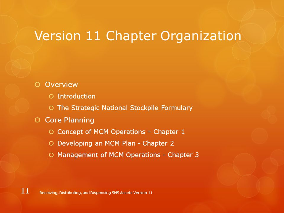 Version 11 Chapter Organization  Overview  Introduction  The Strategic National Stockpile Formulary  Core Planning  Concept of MCM Operations – C