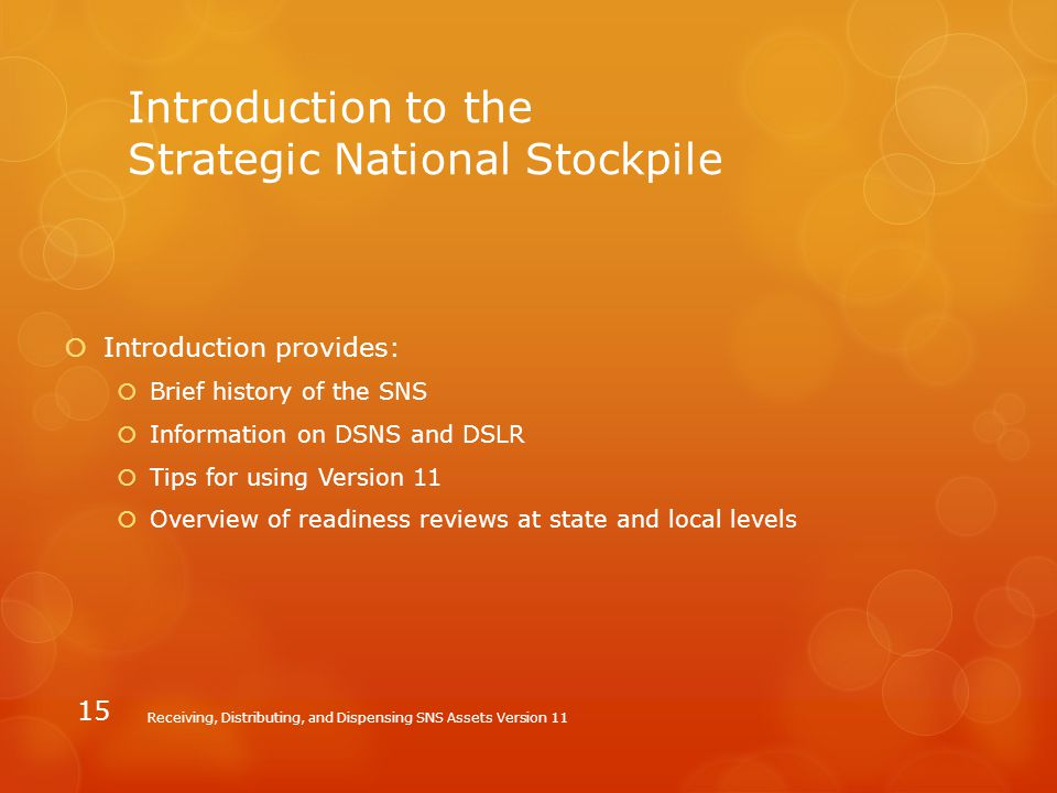 Introduction to the Strategic National Stockpile  Introduction provides:  Brief history of the SNS  Information on DSNS and DSLR  Tips for using V