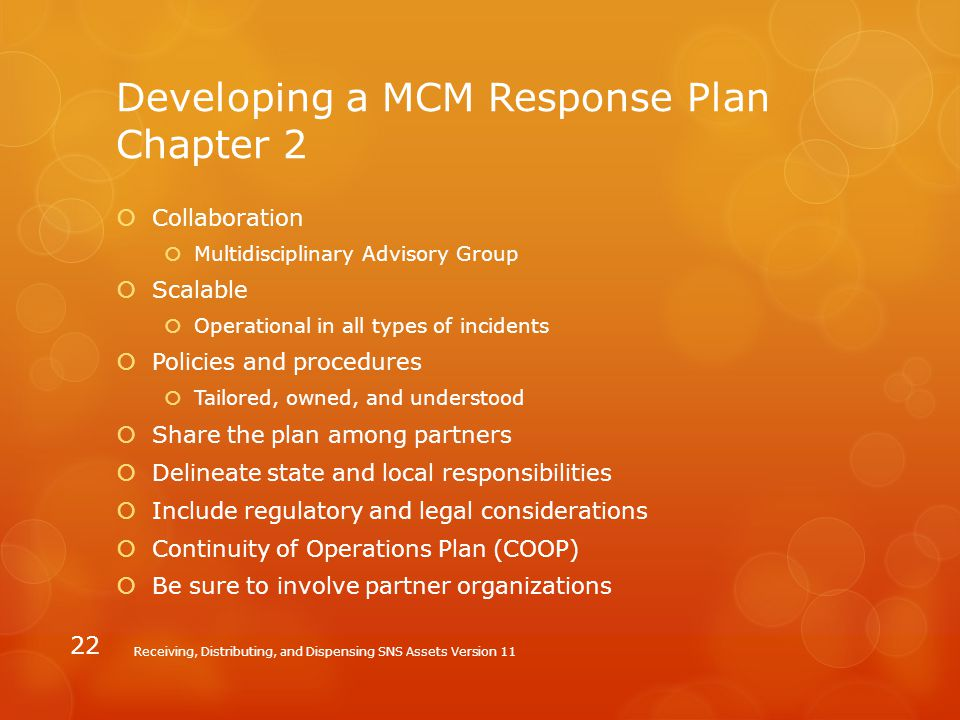 Developing a MCM Response Plan Chapter 2  Collaboration  Multidisciplinary Advisory Group  Scalable  Operational in all types of incidents  Polic