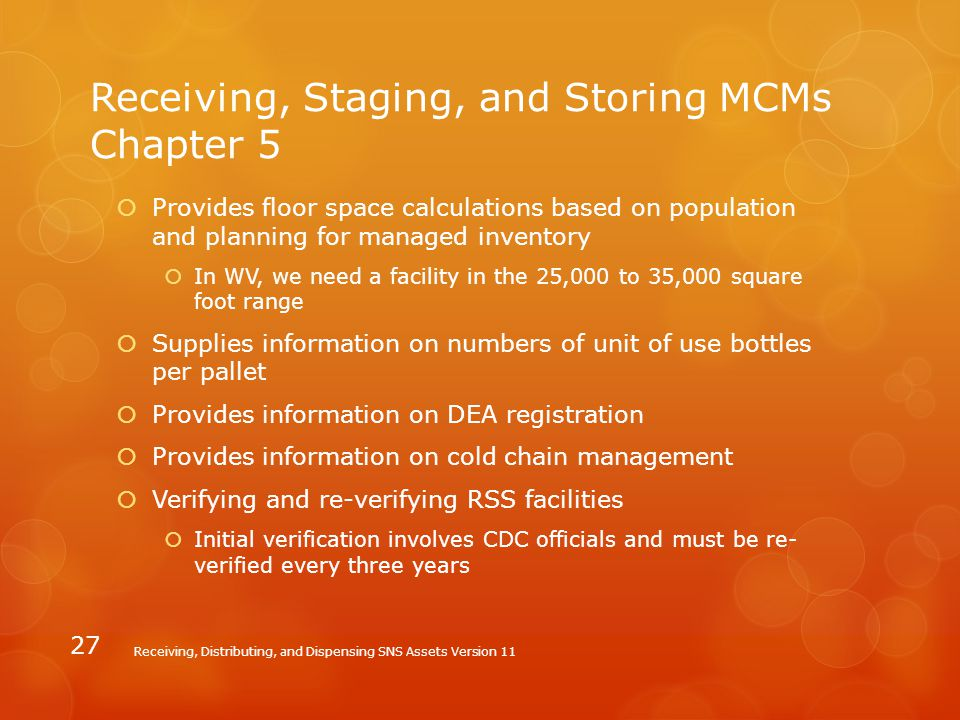 Receiving, Staging, and Storing MCMs Chapter 5  Provides floor space calculations based on population and planning for managed inventory  In WV, we