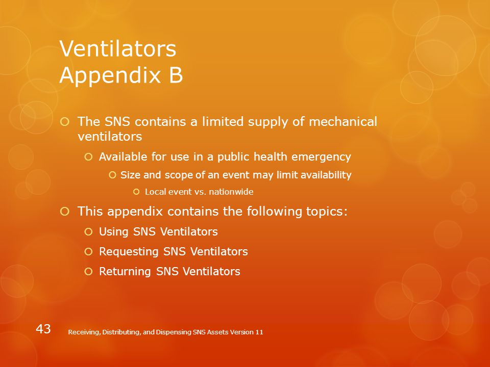 Ventilators Appendix B  The SNS contains a limited supply of mechanical ventilators  Available for use in a public health emergency  Size and scope